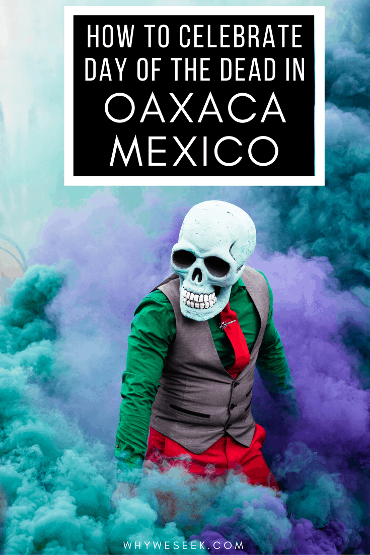 How to Celebrate Day of the Dead in Oaxaca, Mexico // Why We Seek