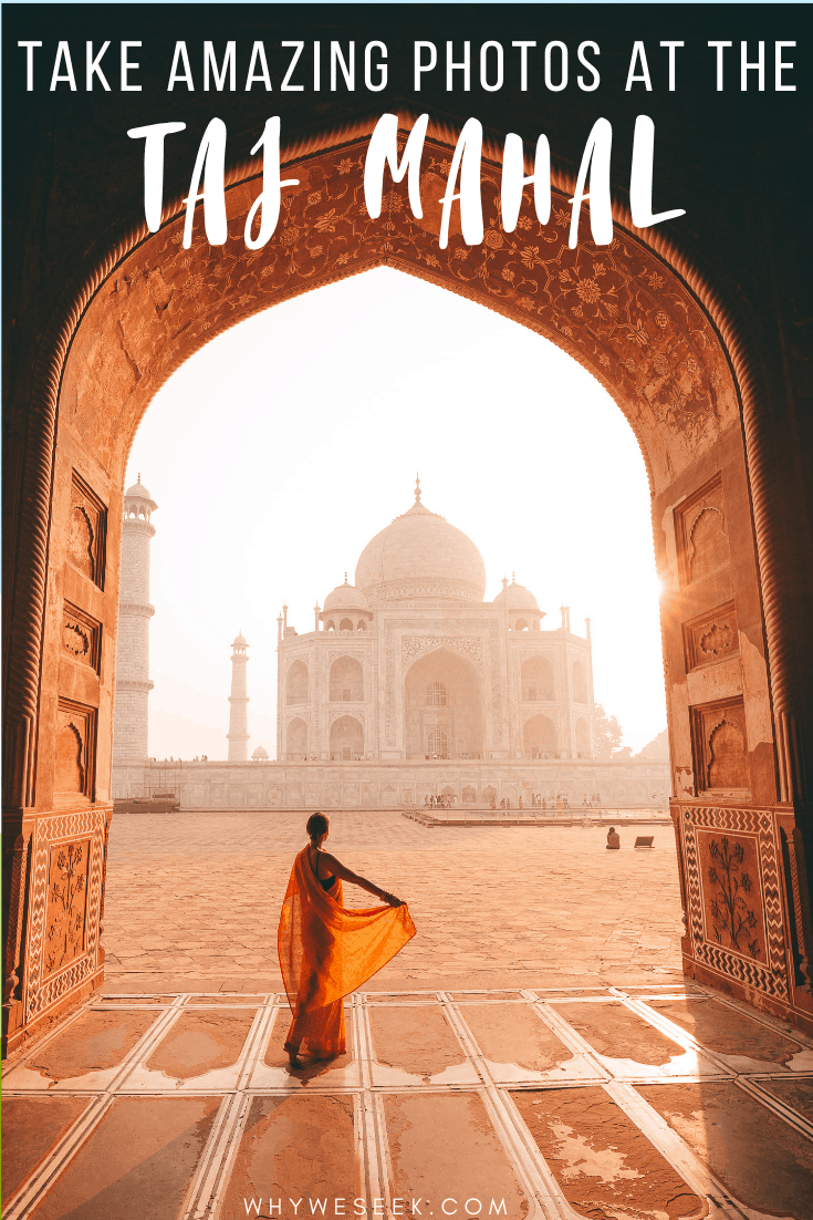 Photo Tips for Visiting the Taj Mahal in Agra, India // Why We Seek