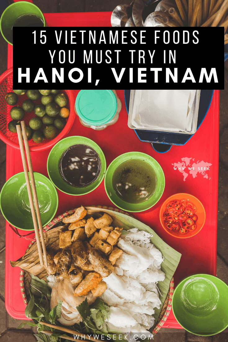 15 Vietnamese Foods You Must Try in Hanoi, Vietnam // Why We Seek