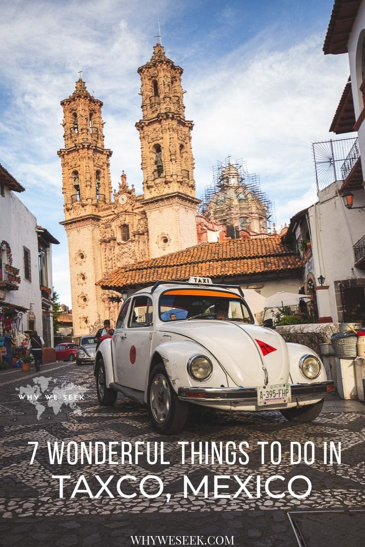 7 Wonderful Things to do in Taxco, Mexico // Why We Seek