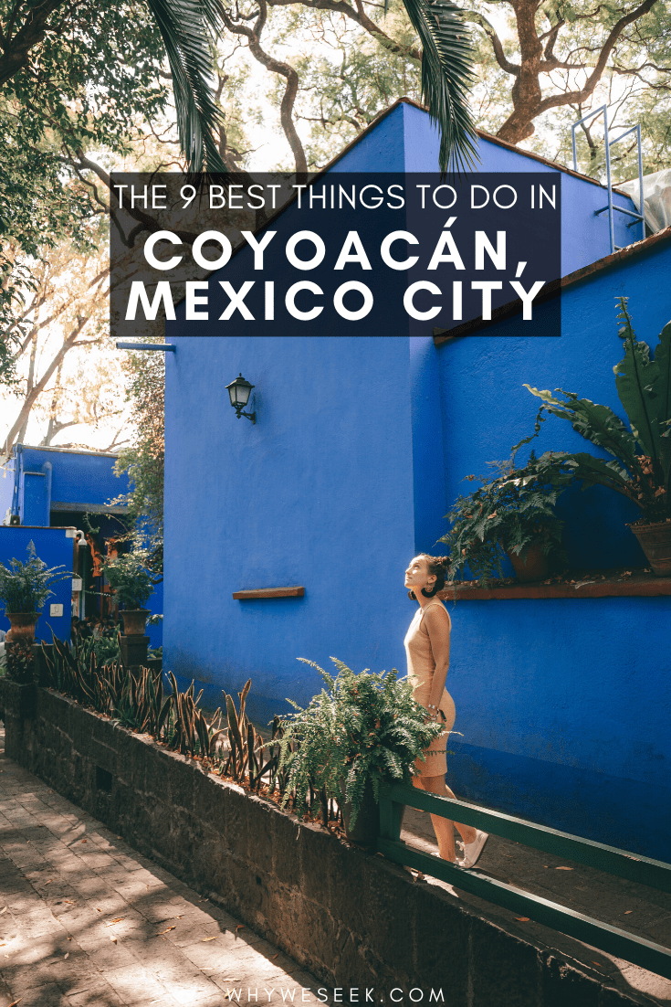 The 9 Best Things to do in Coyoacán, Mexico // Why We Seek