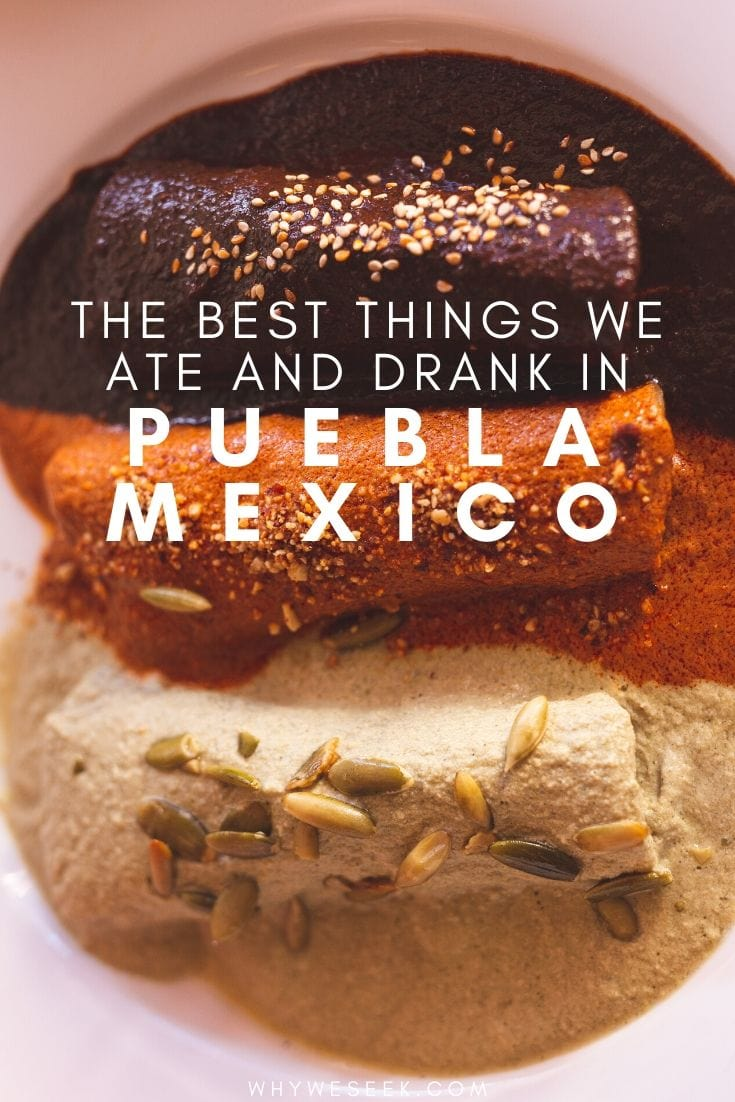 The Best Things We Ate and Drank in Puebla, Mexico // Why We Seek